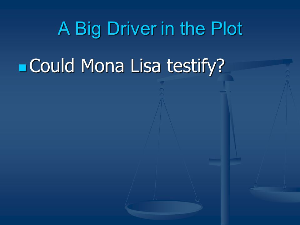 A Big Driver in the Plot Could Mona Lisa testify Could Mona Lisa testify