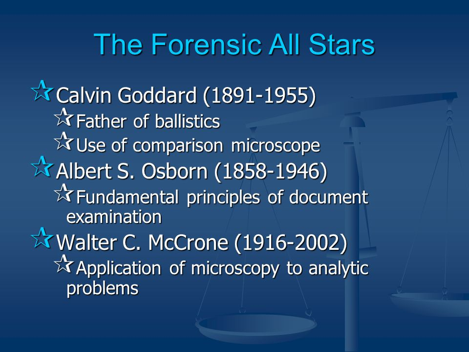 The Forensic All Stars  Calvin Goddard (1891-1955)  Father of ballistics  Use of comparison microscope  Albert S.
