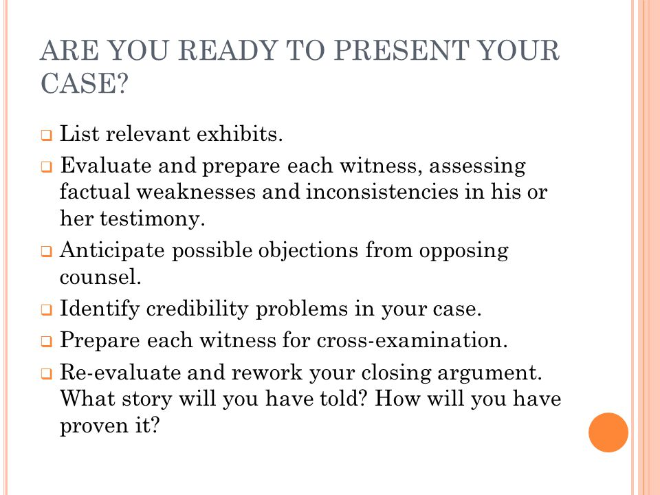 ARE YOU READY TO PRESENT YOUR CASE.  List relevant exhibits.