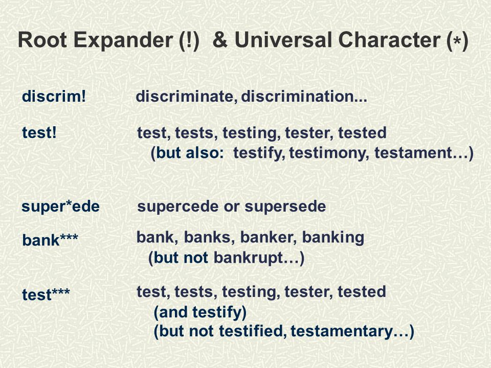 Root Expander (!) & Universal Character ( * ) discriminate, discrimination... test, tests, testing, tester, tested (but also: testify, testimony, test