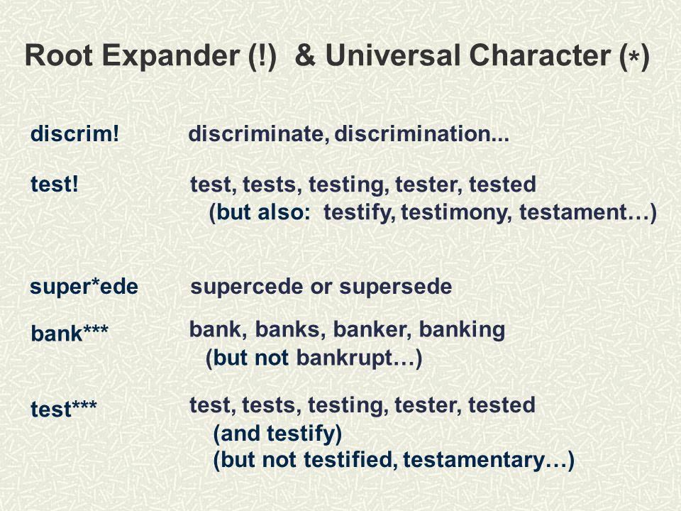 Root Expander (!) & Universal Character ( * ) discriminate, discrimination...