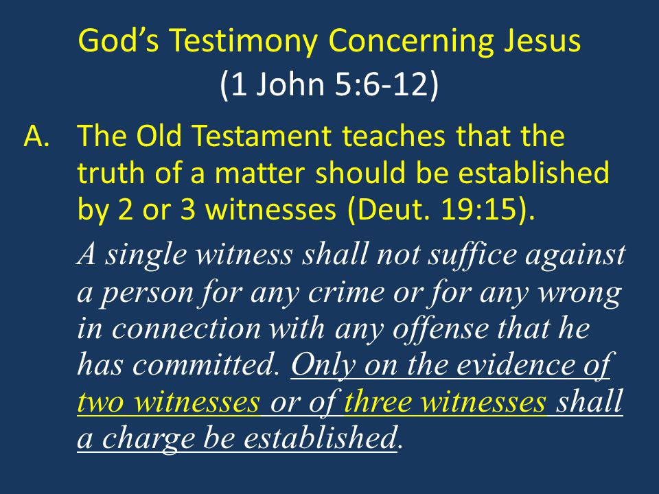 God's Testimony Concerning Jesus (1 John 5:6-12) B.John offers three witnesses that testify of the true identity of Jesus Christ: the water, the blood and the Spirit (v.7-8).