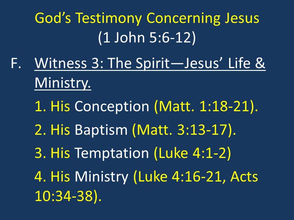 God's Testimony Concerning Jesus (1 John 5:6-12) F.Witness 3: The Spirit—Jesus' Life & Ministry.