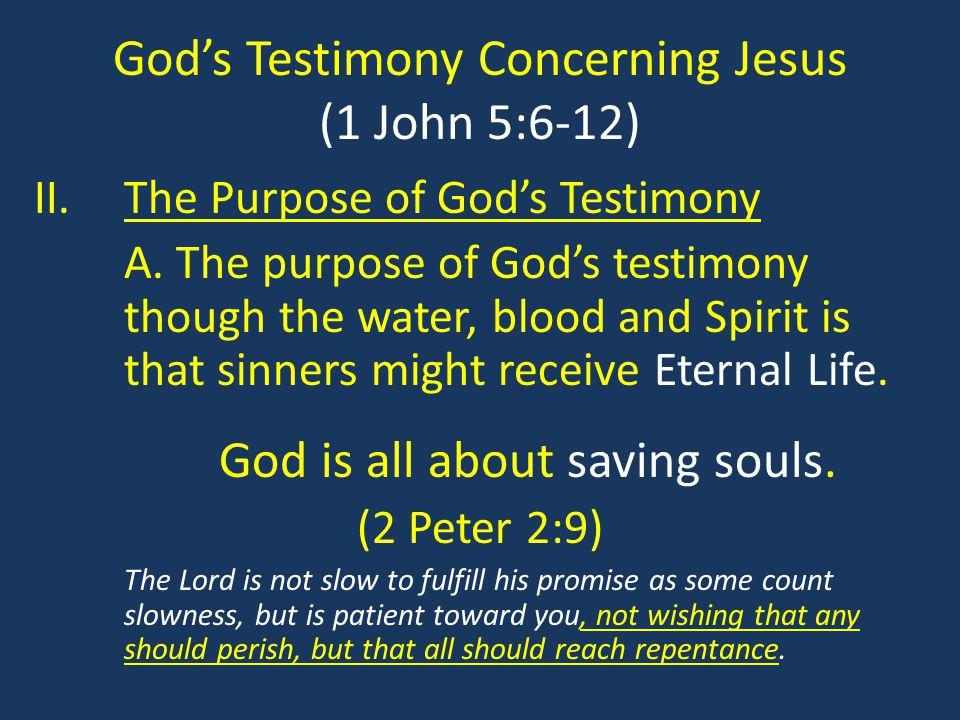 God's Testimony Concerning Jesus (1 John 5:6-12) II.The Purpose of God's Testimony A.