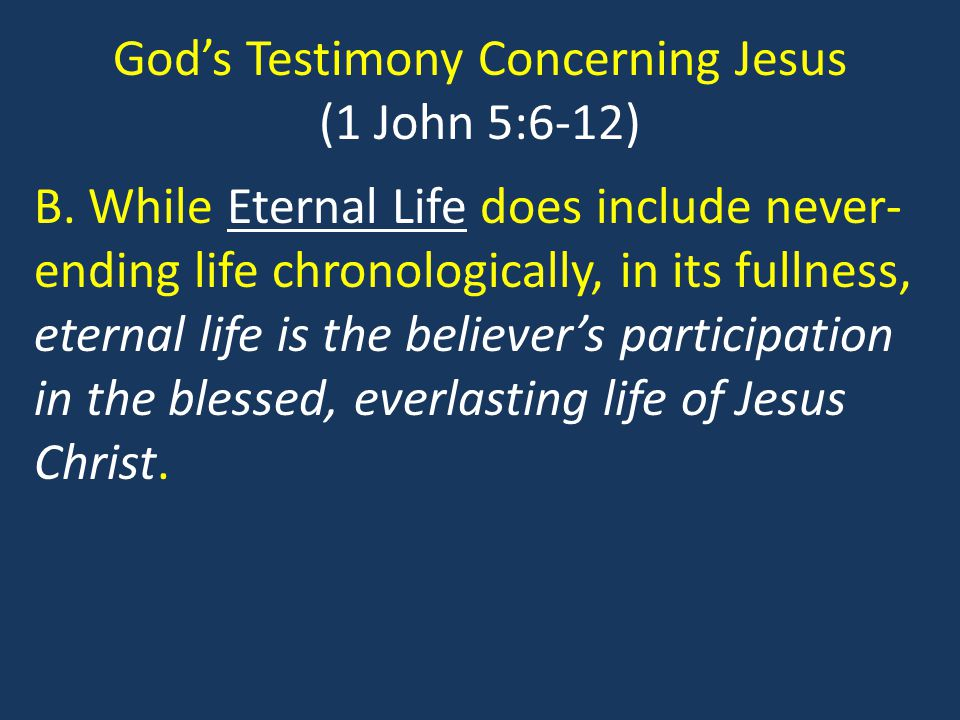 God's Testimony Concerning Jesus (1 John 5:6-12) C.Only those who have the son have eternal life, for they have believed God's testimony about the Son.