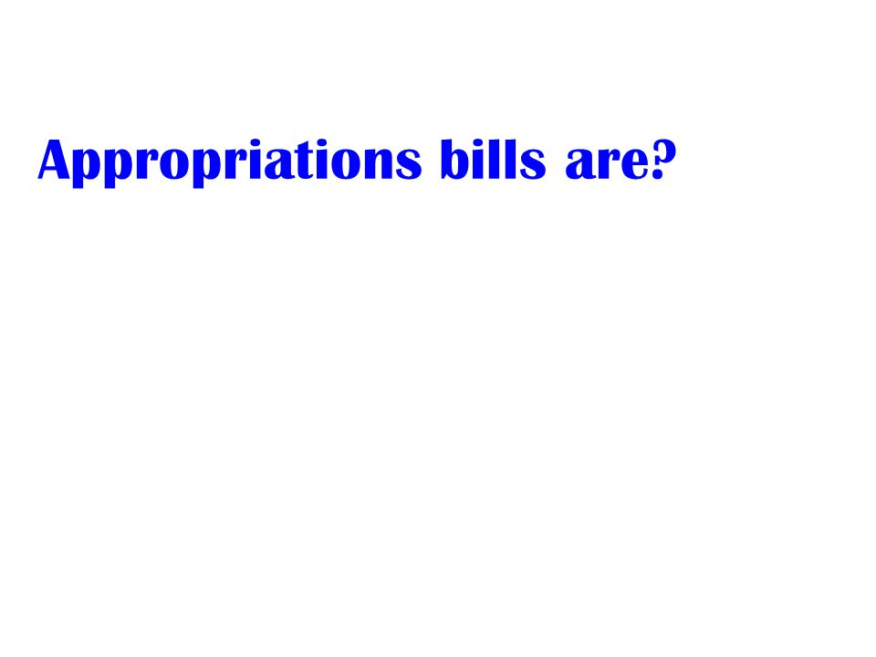 Appropriations bills are