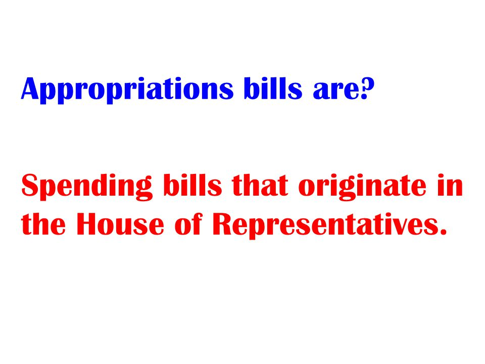 Spending bills that originate in the House of Representatives.
