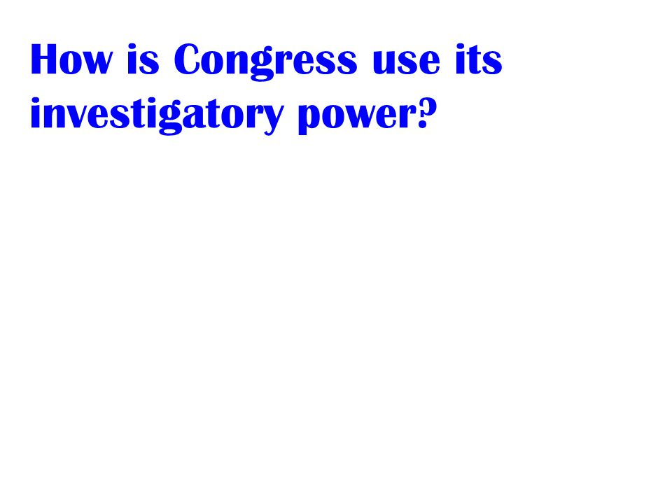 How is Congress use its investigatory power