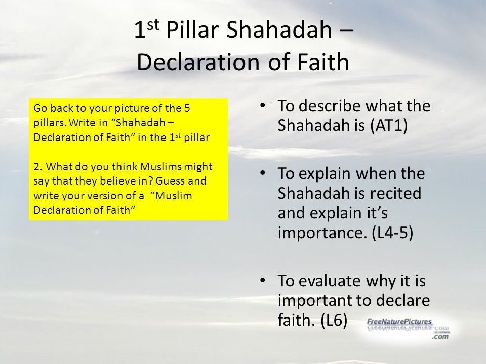 To describe what the Shahadah is (AT1) To explain when the Shahadah is recited and explain it's importance.