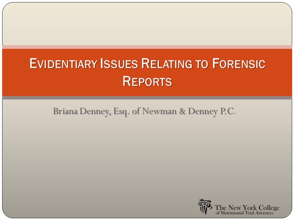 Briana Denney, Esq. of Newman & Denney P.C Briana Denney, Esq. of Newman & Denney P.C. E VIDENTIARY I SSUES R ELATING TO F ORENSIC R EPORTS