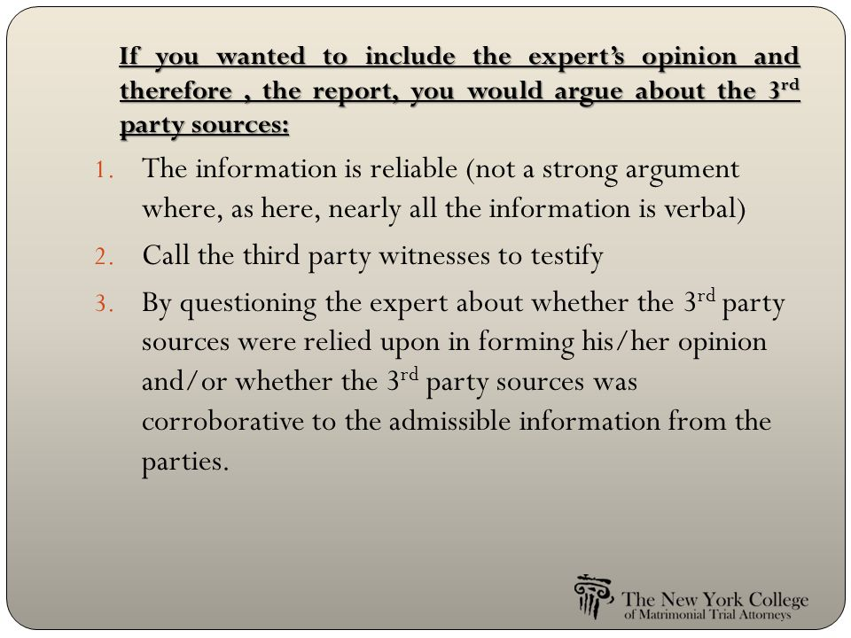 If you wanted to include the expert's opinion and therefore, the report, you would argue about the 3 rd party sources: If you wanted to include the expert's opinion and therefore, the report, you would argue about the 3 rd party sources: 1.