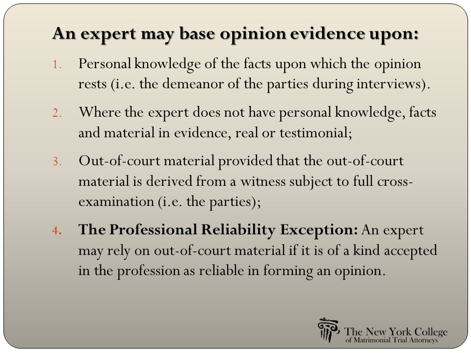 An expert may base opinion evidence upon: 1.