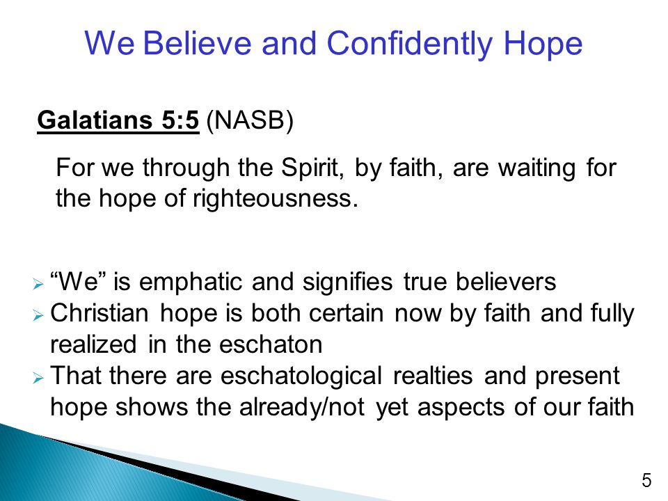 We Believe and Confidently Hope Galatians 5:5 (NASB) For we through the Spirit, by faith, are waiting for the hope of righteousness.