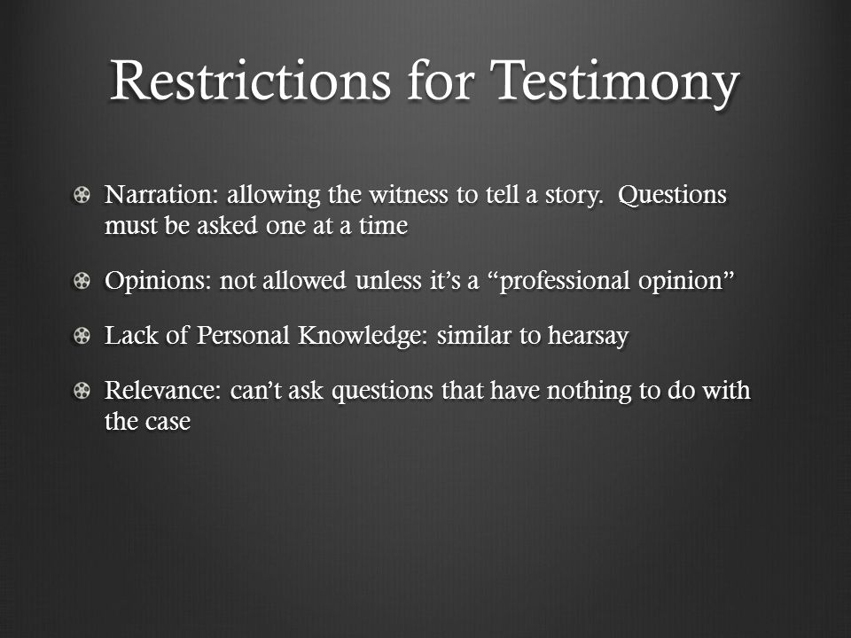 Restrictions for Testimony Narration: allowing the witness to tell a story.