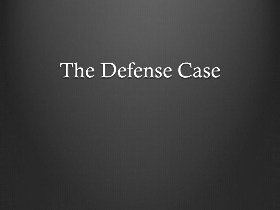 The Defense Case