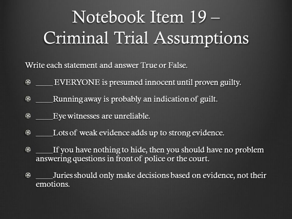 Notebook Item 19 – Criminal Trial Assumptions Write each statement and answer True or False.