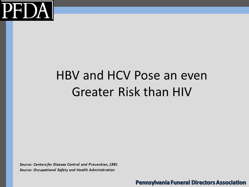 HBV and HCV Pose an even Greater Risk than HIV Source: Centers for Disease Control and Prevention, 1991 Source: Occupational Safety and Health Administration