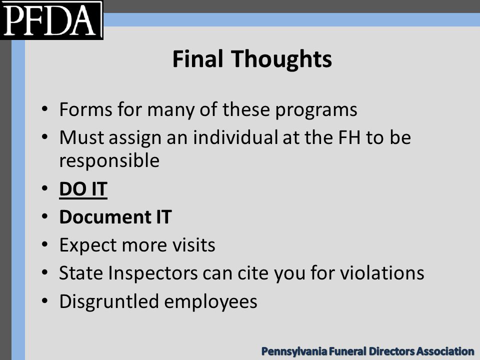 Final Thoughts Forms for many of these programs Must assign an individual at the FH to be responsible DO IT Document IT Expect more visits State Inspectors can cite you for violations Disgruntled employees