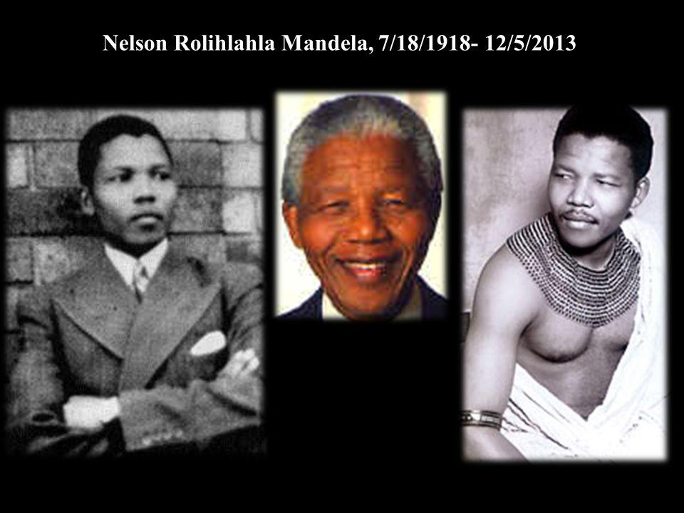 Nelson Rolihlahla Mandela, 7/18/1918- 12/5/2013