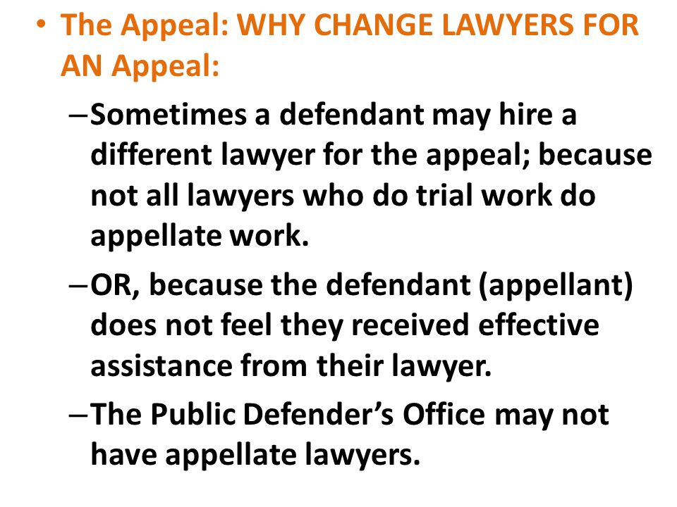 The Appeal: WHY CHANGE LAWYERS FOR AN Appeal: – Sometimes a defendant may hire a different lawyer for the appeal; because not all lawyers who do trial