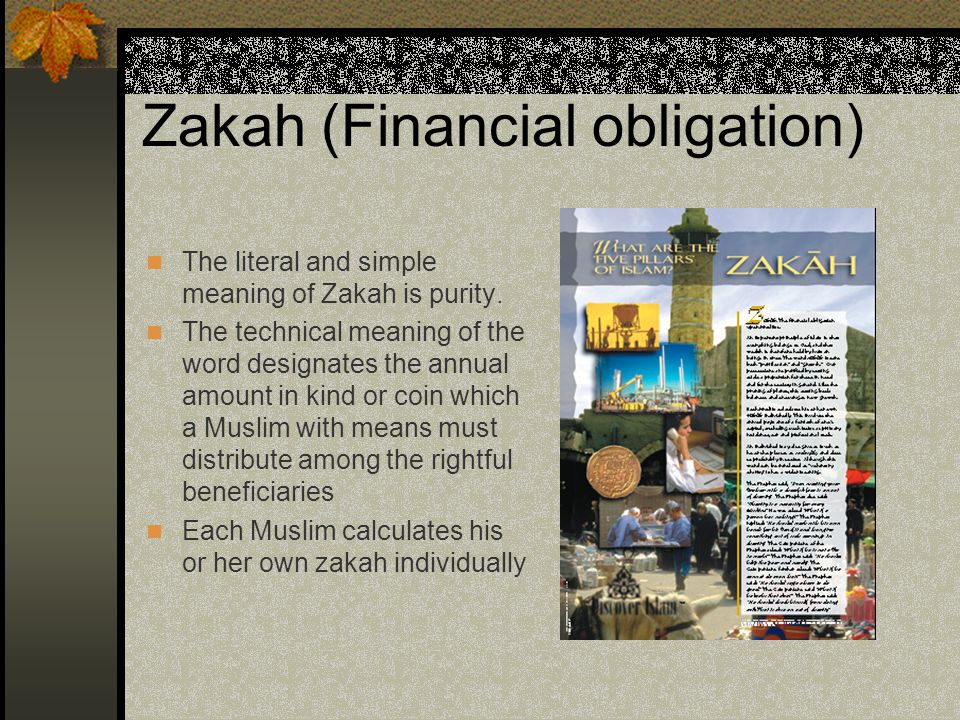 Zakah (Financial obligation) The literal and simple meaning of Zakah is purity.