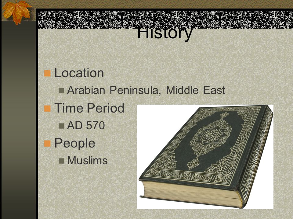History The history of Islam centers around one person, Muhammad He was born around AD 570 and was raised by his extended family after the death of his parents Married a wealthy woman As he grew, he became displeased with polytheism and came to believe in one God, Allah He started having religious visions around age 40