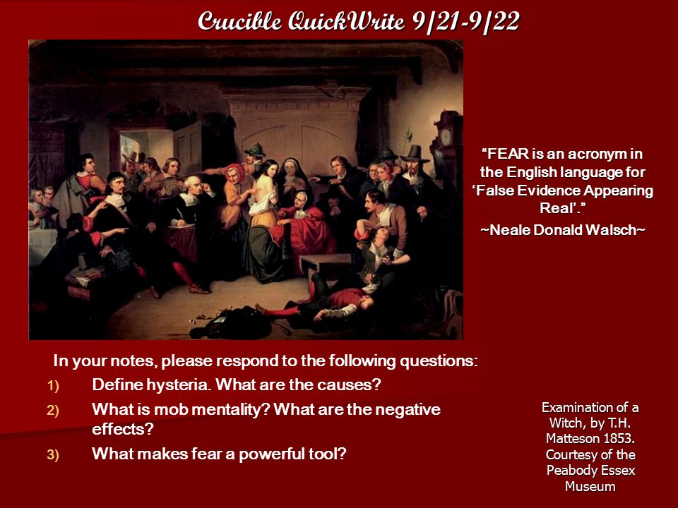 Crucible QuickWrite 9/21-9/22 In your notes, please respond to the following questions: 1) 1) Define hysteria. What are the causes? 2) 2) What is mob