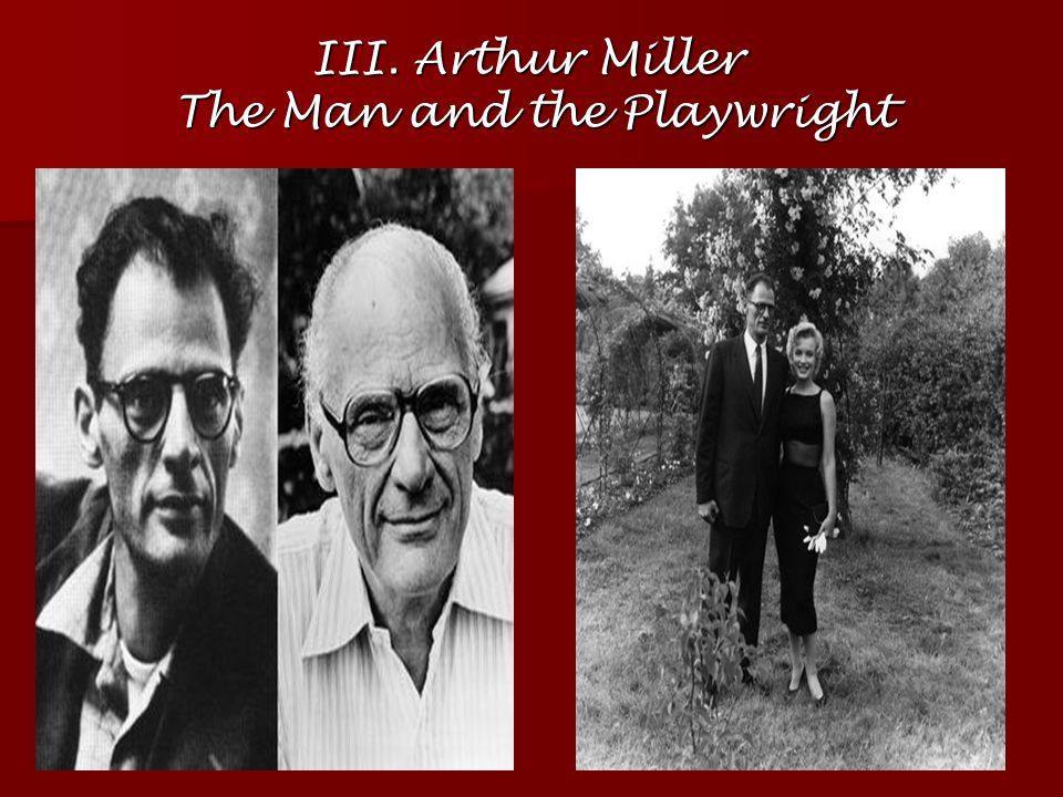 III. Arthur Miller The Man and the Playwright
