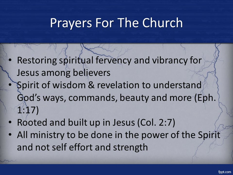 Prayers For The Church Restoring spiritual fervency and vibrancy for Jesus among believers Spirit of wisdom & revelation to understand God's ways, commands, beauty and more (Eph.