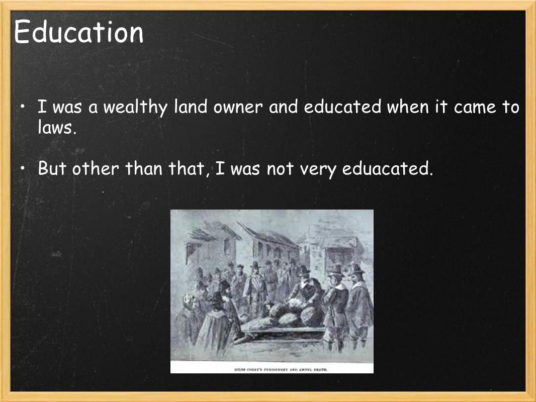 Education I was a wealthy land owner and educated when it came to laws.