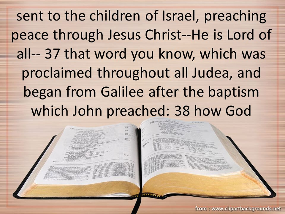 sent to the children of Israel, preaching peace through Jesus Christ--He is Lord of all-- 37 that word you know, which was proclaimed throughout all J