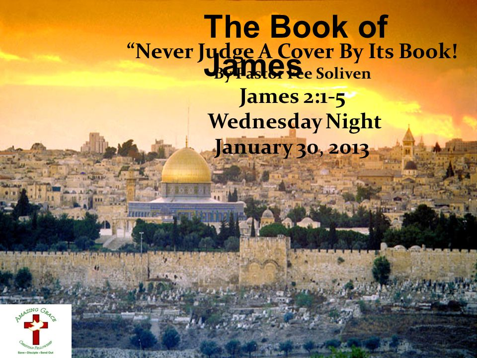 """The Book of James """"Never Judge A Cover By Its Book! By Pastor Fee Soliven James 2:1-5 Wednesday Night January 30, 2013"""