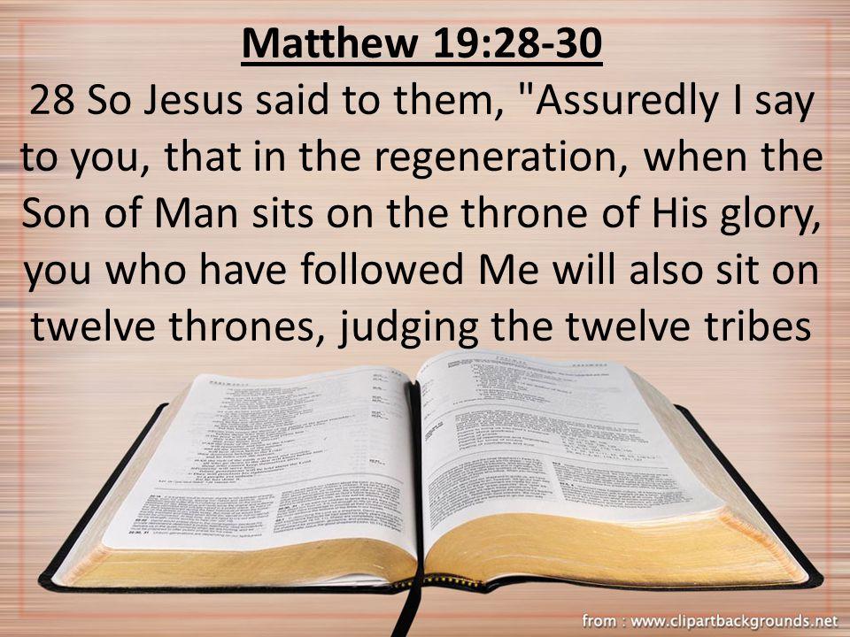 Matthew 19:28-30 28 So Jesus said to them,