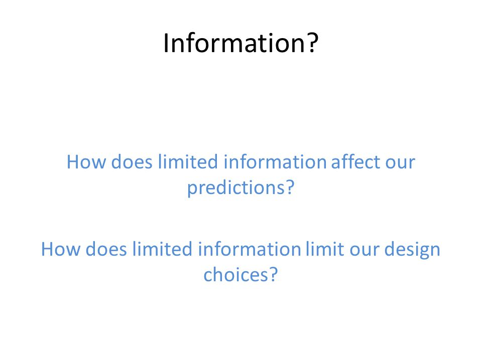 Information. How does limited information affect our predictions.