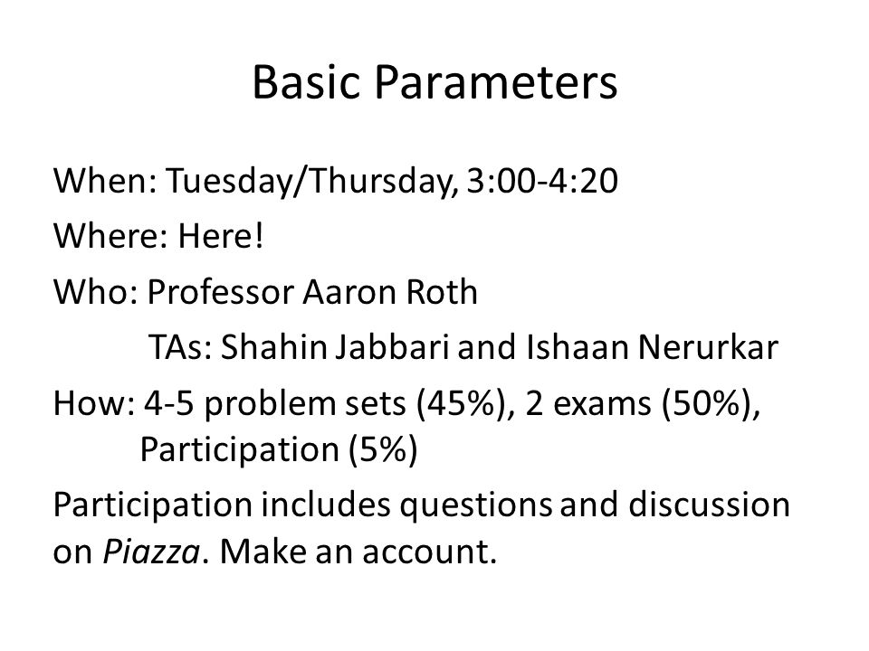 Basic Parameters When: Tuesday/Thursday, 3:00-4:20 Where: Here.