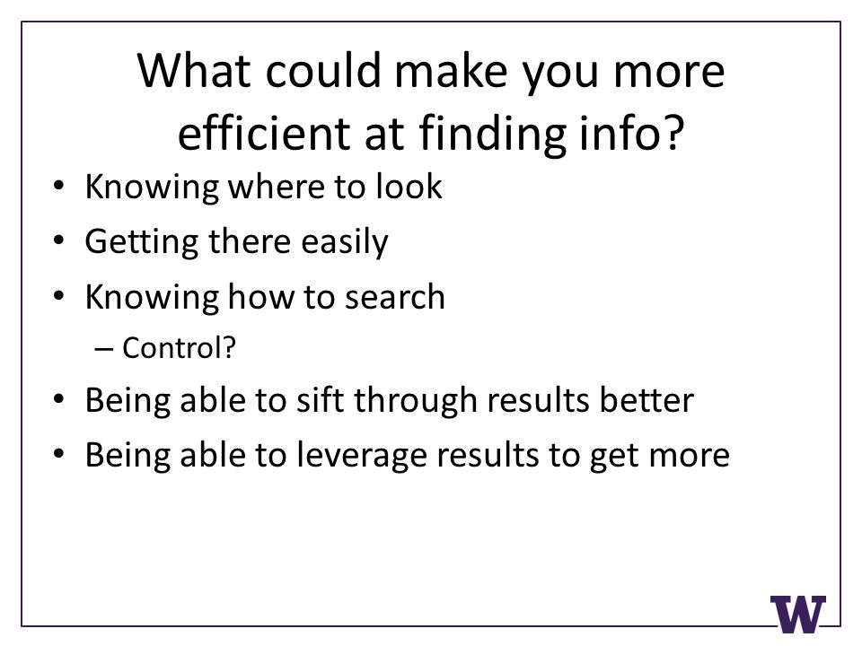 What could make you more efficient at finding info.