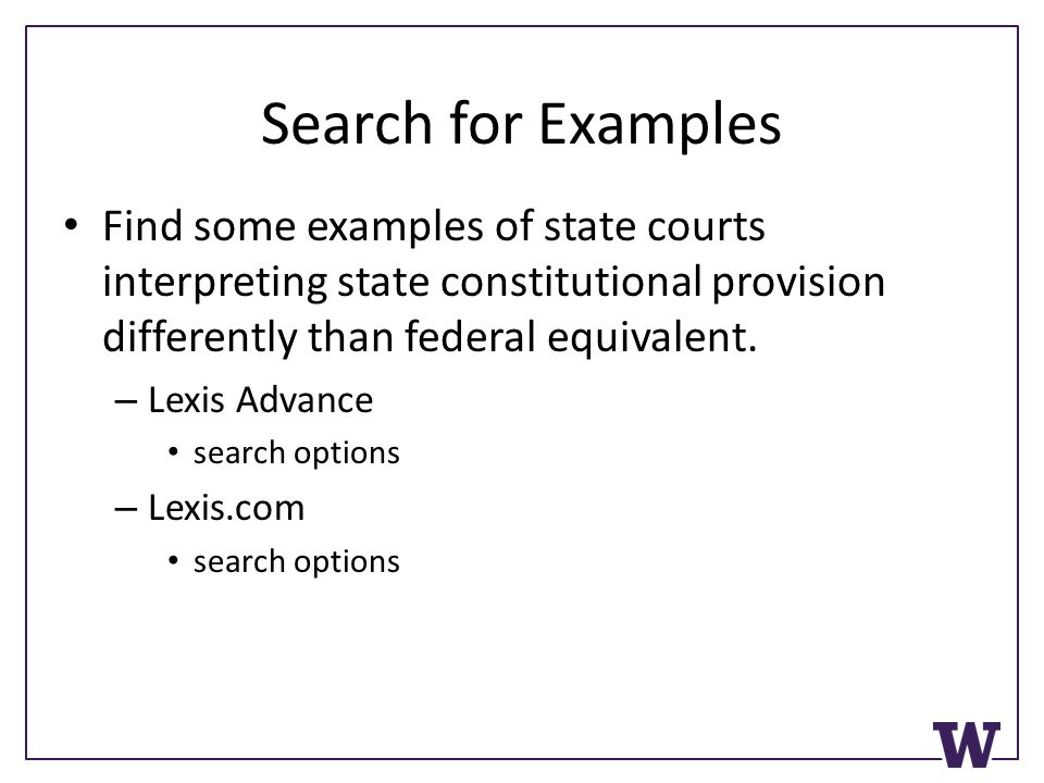 Search for Examples Find some examples of state courts interpreting state constitutional provision differently than federal equivalent.