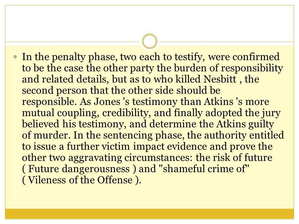 To prove that Atkins has a future risk, the right authority to prove that a felony criminal record and had been subjected to the same issue of the robbery and attack the testimony of four witnesses; to prove the second aggravating circumstance, the issue of the trial record, including photographs of dead bodies and autopsy reports.
