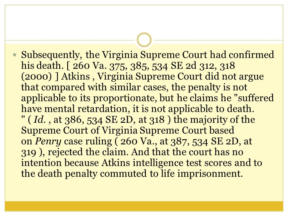 Subsequently, the Virginia Supreme Court had confirmed his death. [ 260 Va. 375, 385, 534 SE 2d 312, 318 (2000) ] Atkins, Virginia Supreme Court did n