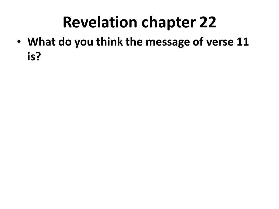 Revelation chapter 22 What do you think the message of verse 11 is