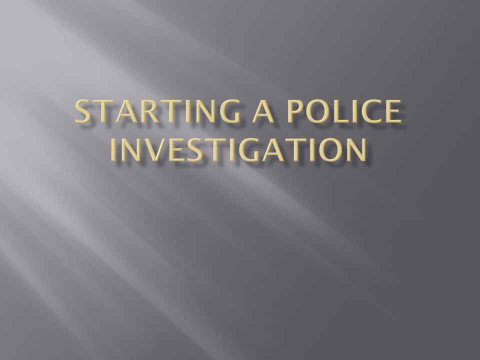  Arriving at a Crime Scene —the location where an offense takes place is referred to as the crime scene.
