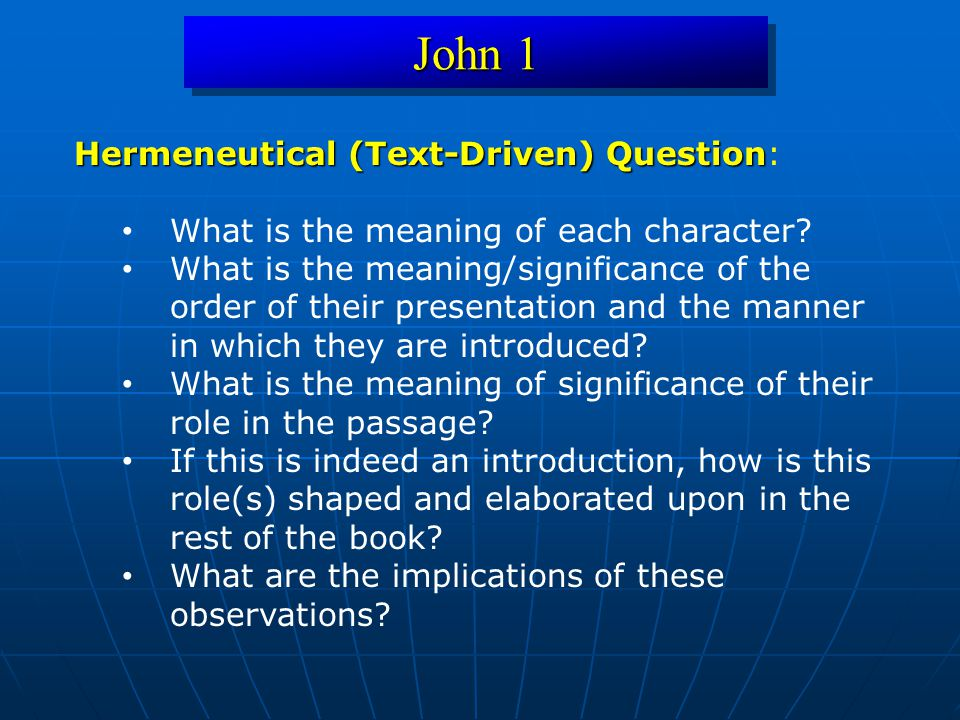 John 1 Hermeneutical (Text-Driven) Question Hermeneutical (Text-Driven) Question: What is the meaning of each character? What is the meaning/significa