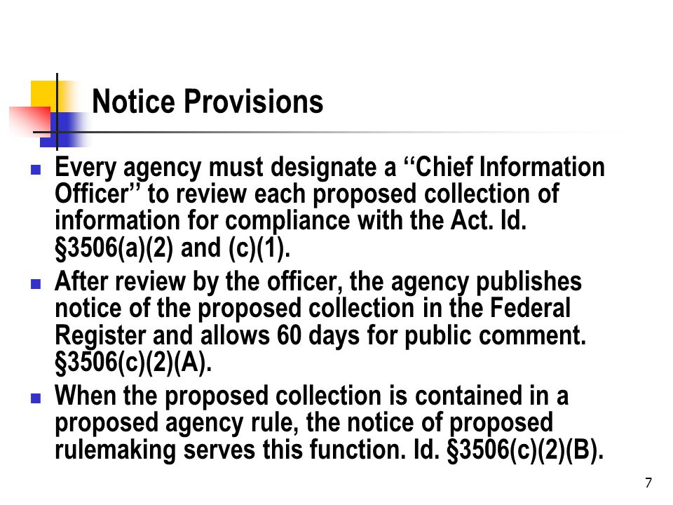 Notice Provisions Every agency must designate a ''Chief Information Officer'' to review each proposed collection of information for compliance with the Act.