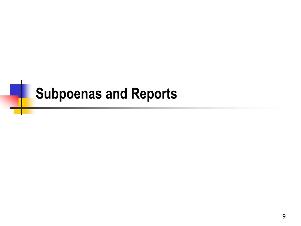 Subpoenas and Reports 9