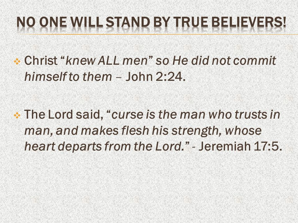  Christ knew ALL men so He did not commit himself to them – John 2:24.