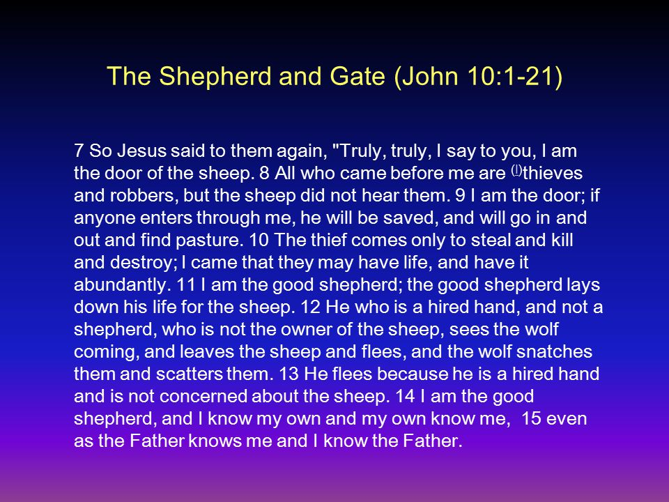 The Shepherd and Gate (John 10:1-21) 7 So Jesus said to them again, Truly, truly, I say to you, I am the door of the sheep.