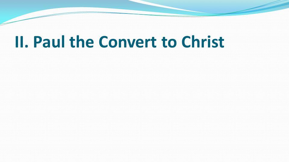 II. Paul the Convert to Christ
