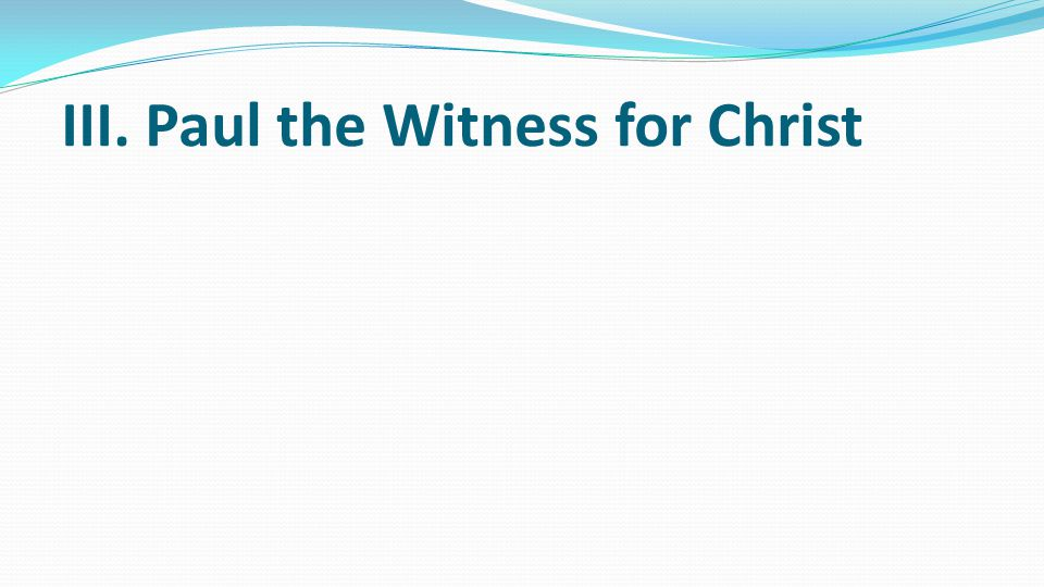 III. Paul the Witness for Christ