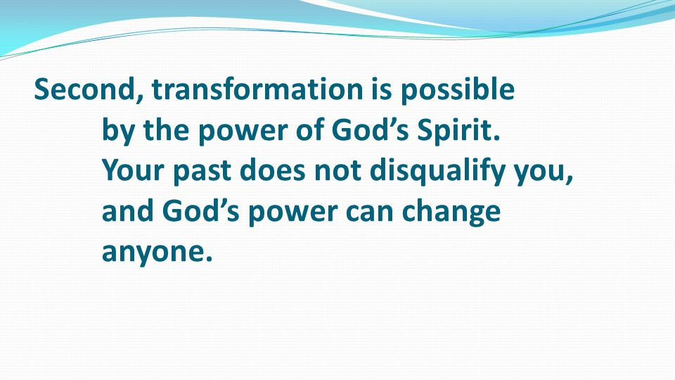 Second, transformation is possible by the power of God's Spirit.