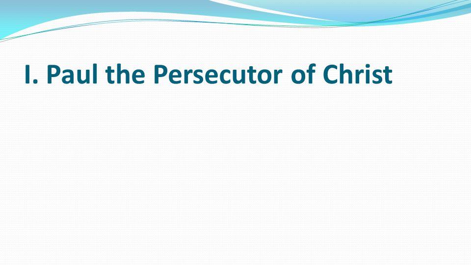 I. Paul the Persecutor of Christ